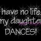 No Life ... My Daughter Dances Rhinestone Iron on Transfer Hot Fix Bling Sport Mom - DIY