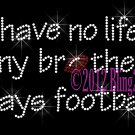 No Life ... My Brother Plays Football Rhinestone Iron on Transfer Hot Fix Bling Sport Mom - DIY