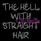 The Hell with Straight Hair - Rhinestone Iron on Transfer Hot Fix Bling Stylist - DIY