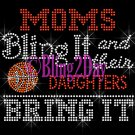 BASKETBALL - Moms Bling It and their DAUGHTERS Bring It - Iron on Rhinestone Transfer - DIY