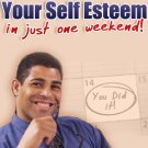 How to build your self-esteem in Just one week-end.