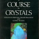 A Course in Crystals Lessons In Personal Transformation and Global Healing