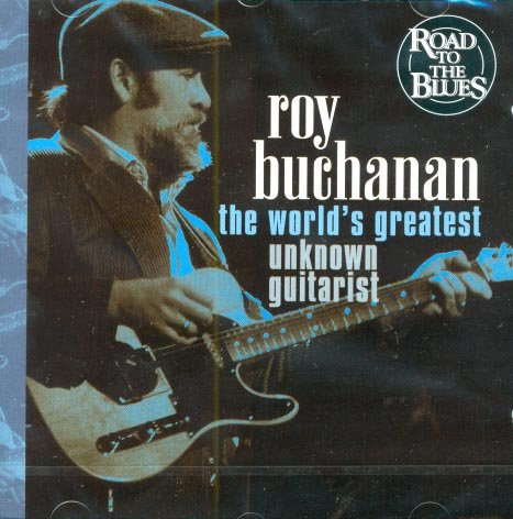 Roy Buchanan-The World's Greatest Unknown Guitar Player (Import)