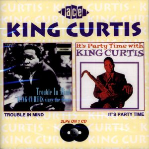 """King Curtis-2 LP's On 1 CD:  """"Trouble In Mind"""" / """"It's Party Time With King Curtis"""" (Import)"""