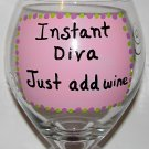 Instant Diva Just Add Wine Hand Painted Wine Glass