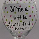 Wine A Little Youll Feel Better Hand Painted Wine Glass