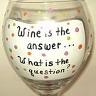 Wine Is The Answer What Was The Question Hand Painted Wine Glass