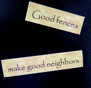 Good Fences Makes Good Neighbors Magnet