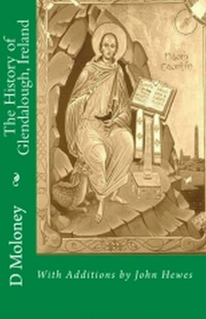 The History of Glendalough Ireland: With Additions by John Hewes by DJ Moloney, John Hewes