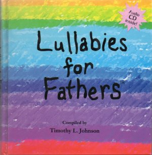 Lullabies for Fathers by Timothy L. Johnson, with CD