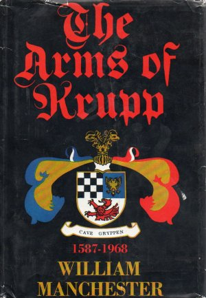 The Arms of Krupp 1587-1968 by William Manchester 1969