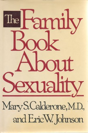 The Family Book about Sexuality by Mary S Calderone, MD 1981