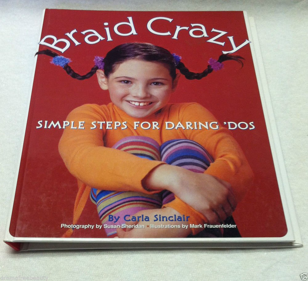 Braid Crazy : Simple Steps for Daring 'Dos by Carla Sinclair For Kids