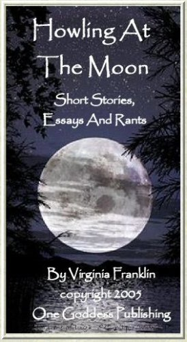 Howling at the Moon: Short Stories, Essays and Rants
