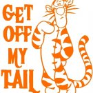 TIGGER GET OFF MY TAIL    VINYL DECALS STICKERS