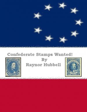 Confederate Stamps Wanted E-book by Raynor Hubbell; edited by John Hewes