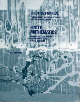 Solutions Manual to Accompany R. Barnett & M. Ziegler's Finite Mathematics for Business, Life Scienc