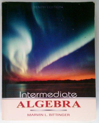 Intermediate Algebra by Marvin L Bittinger, 10th Ed