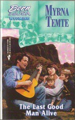 The Last Good Man Alive by Myrna Temte Harlequin Romance Book Wyoming 0373472005