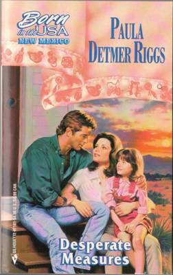 Desperate Measures by Paula Detmer Riggs Harlequin Romance New Mexico 0373471815