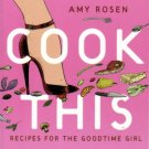 Cook This by Amy Rosen Recipes For The Goodtime Girl Cookbook 0679312579 Used  - Excellent