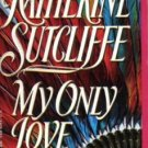My Only Love by Katherine Sutcliffe Fiction Historical Romance Book Novel 0515110744