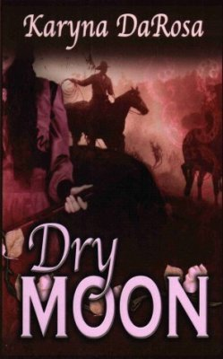 Dry Moon by Karyna DaRosa Historical Romance Fiction Fantasy Book 1601540353
