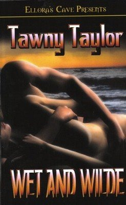 Wet And Wilde by Tawny Taylor Ellora's Cave Paranormal Book 1419951602