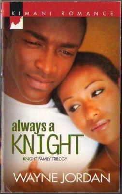 Always A Knight by Wayne Jordan Knight Family Trilogy Kimani Romance 0373860781