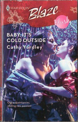 Baby, It's Cold Outside by Cathy Yardley Harlequin Blaze Blush Book 0373793707