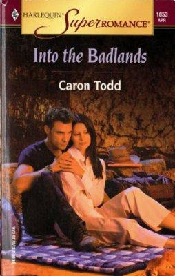 Into The Badlands by Caron Todd Book Harlequin SuperRomance Novel Book 0373710534