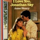 I Love You, Jonathan Sky by Anne Henry Harlequin American Romance Book 0373161719
