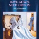 Have Gown, Need Groom by Rita Herron Harlequin American Romance Book 0373168594