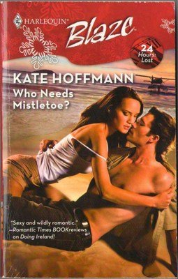 Who Needs Mistletoe? by Kate Hoffmann Harlequin Blaze Romance Novel Book 0373794428