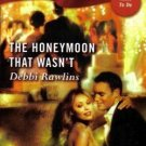 The Honeymoon That Wasn't by Debbi Rawlins Harlequin Blaze Romance Novel Book