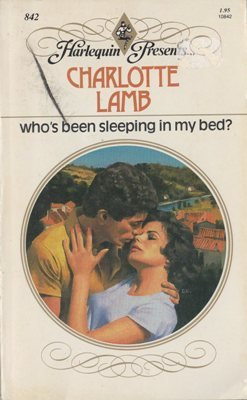 Who's Been Sleeping In My Bed by Charlotte Lamb Harlequin Presents Novel Book 0373108427
