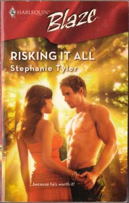 Risking It All by Stephanie Tyler Harlequin Blaze Fiction Fantasy Romance Love Novel Book