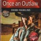 Once An Outlaw by Debbi Rawlins Harlequin Novel Blaze Romance Novel Book 0373794592