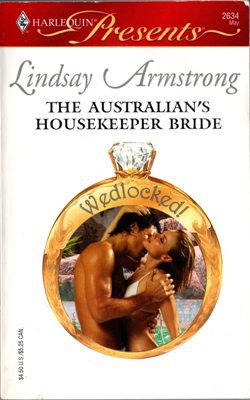 The Australian's Housekeeper Bride by Lindsay Armstrong Harlequin Presents Novel Book