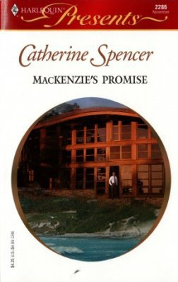 MacKenzie's Promise by Catherine Spencer Harlequin Presents Novel Book 0373122861