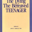 The Dying And The Bereaved Teenager by John D. Morgan Book 0914783440