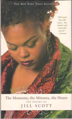 The Moments The Minutes The Hours by Jill Scott Poetry Collection Book 0312329628