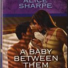 A Baby Between Them by Alice Sharpe Harlequin Intrigue Romance Love Novel Book