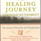 The Healing Journey Through Retirement by Phil Rich, Dorothy Madway Sampson, Dale S. Fetherling