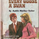 Every Goose A Swan by Audrie Manley - Tucker #1043 1973 SMC