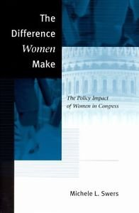 The Difference Women Make : The Policy Impact of Women in Congress by Michele...
