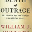 The Death of Outrage: Bill Clinton and the Assault on American Ideals by William J. Bennett (1998)