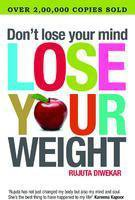 DON'T LOSE YOUR MIND LOSE YOUR WEIGHT by Rujuta Diwekar 9788184001051 NEW BOOK