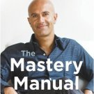 THE MASTERY MANUAL by ROBIN SHARMA A Life Changing Guide for Personal and Professional Greatness