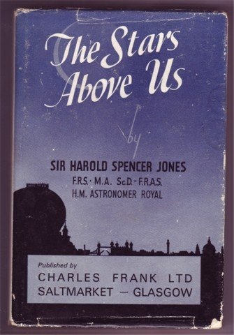 THE STARS ABOVE US SIR H SPENCER JONES ROYAL ASTRONOMER